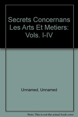 Secrets Concernans Les Arts Et Metiers: Vols. I-IV