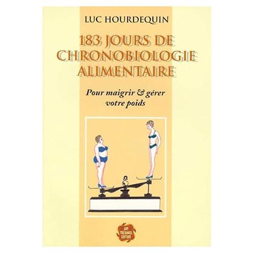 183 JOURS DE CHRONOBIOLOGIE ALIMENTAIRE. Pour maigrir et gérer votre poids