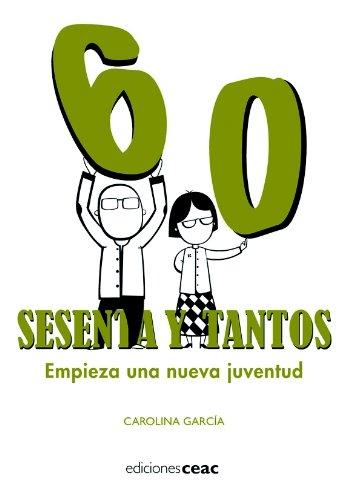 Sesenta y tantos : empieza una nueva juventud por Carolina García Gutiérrez
