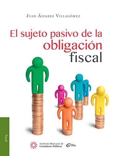 El sujeto pasivo de la obligación fiscal de [Juan Álvarez Villagómez]