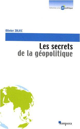 Les secrets de la géopolitique : Des clés pour comprendre par Olivier Zajec
