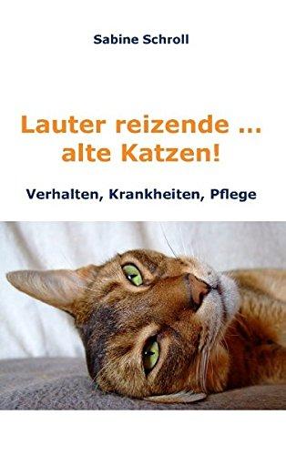 Buchcover: Lauter reizende ... alte Katzen!: Krankheiten, Verhalten und Pflege