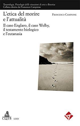 L'etica del morire e l'attuaità. Il caso Englaro, il caso Welby, il testamento biologico e l'eutanasia (Lexis. Tanatologia) por Francesco Campione