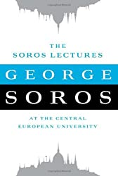 THE SOROS LECTURES AT THE CENTRAL EUROPEAN UNIVERSITY BY (SOROS, GEORGE) HARDBACK
