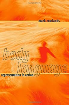 Body Language: Representation in Action (A Bradford Book) (MIT Press) by [Rowlands, Mark]