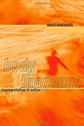 Body Language: Representation in Action (MIT Press) by Mark Rowlands (2006-10-06)