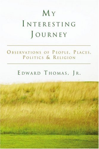 My Interesting Journey: Observations of People, Places, Politics & Religion