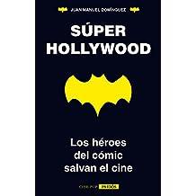 Súper Hollywood: Los héroes del cómic salvan el cine