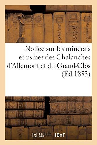 Notice sur les minerais et usines des Chalanches d'Allemont et du Grand-Clos: au point de vue de l'importance industrielle par Collectif