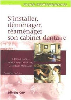 S'installer, dmnager, ramnager son cabinet dentaire de Edmond Binhas,Yannick Harel,Dlia Rahal-Lfskog ( 30 novembre 2007 )