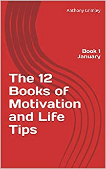 The 12 Books of Motivation and Life Tips: Book 1 January (English Edition) par [Grimley, Anthony]