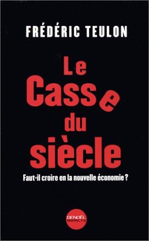 Le casse du siècle. Faut-il croire en la nouvelle économie ? par Frédéric Teulon