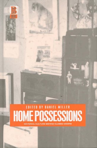 Home Possessions: Material Culture Behind Closed Doors (Materializing Culture (Paperback))