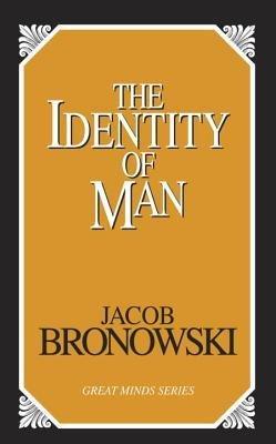 [(Identity of Man)] [Author: Jacob Bronowski] published on (October, 2002)