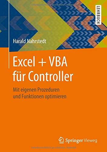 Excel + VBA für Controller: Mit eigenen Prozeduren und Funktionen optimieren (Engineering Mit Excel)