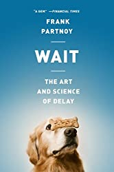 Wait: The Art and Science of Delay by Frank Partnoy (2013-06-04)