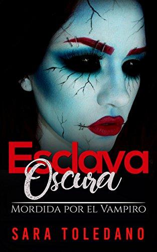Esclava Oscura: Mordida por el Vampiro (Novela de Fantasía Erótica y Romance) de