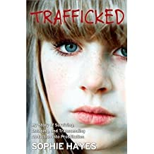 [( Trafficked: My Story of Surviving, Escaping, and Transcending Abduction Into Prostitution By Hayes, Sophie ( Author ) Paperback Sep - 2013)] Paperback