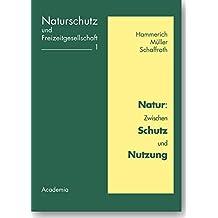 Natur: Zwischen Schutz und Nutzung (Naturschutz und Freizeitgesellschaft)