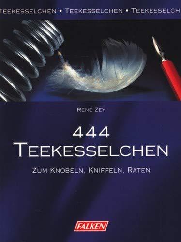Vierhundertvierundvierzig (444) Teekesselchen. Zum Knobeln, Kniffeln, Raten.