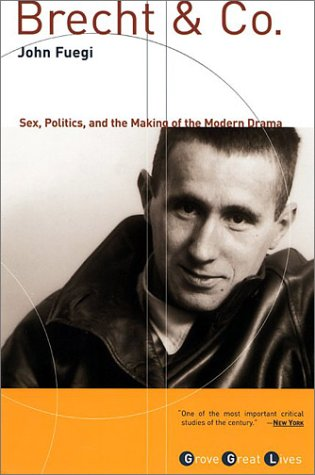 Brecht and Co.: Sex, Politics, and the Making of the Modern Drama (Grove Great Lives)