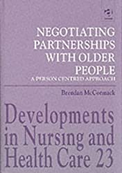 Negotiating Partnerships with Older People: A Person Centred Approach (Developments in Nursing & Health Care)