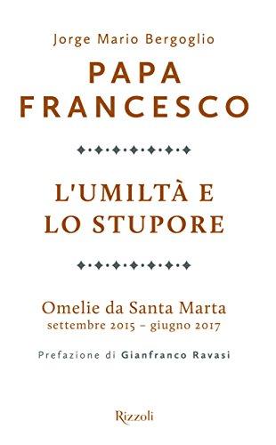 L'umilt e lo stupore. Omelie da Santa Marta. Settembre 2015-giugno 2017