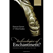 Technologies of Enchantment?: Exploring Celtic Art: 400 BC to Ad 100