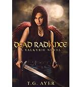 [(Dead Radiance: A Valkyrie Novel )] [Author: T. G. Ayer] [Feb-2012]