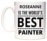 ROSEANNE IS THE WORLD'S BEST PAINTER Tazza di WeDoMugs