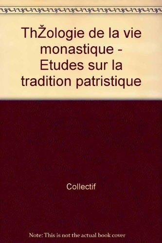 Théologie de la vie monastique - Etudes sur la tradition patristique