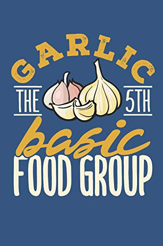 Garlic The 5th Basic Food Group: Garlic Recipe Book (Blank), Paperback Notebook With Blank Recipe Pages To Fill In, 100 Pages