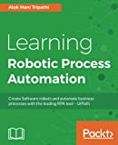 #10: Learning Robotic Process Automation: Create Software robots and automate business processes with the leading RPA tool - UiPath