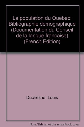 La population du Quebec: Bibliographie demographique (Documentation du Conseil de la langue francaise) (French Edition)