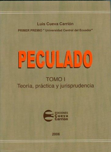 PECULADO Tomo I: Teoría, práctica y jurisprudencia por Luis Cueva Carrión