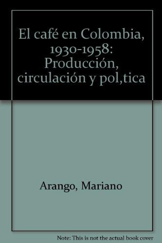 el-cafe-en-colombia-1930-1958-produccion-circulacion-y-poltica