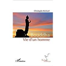 Bouddha: Vie d'un homme