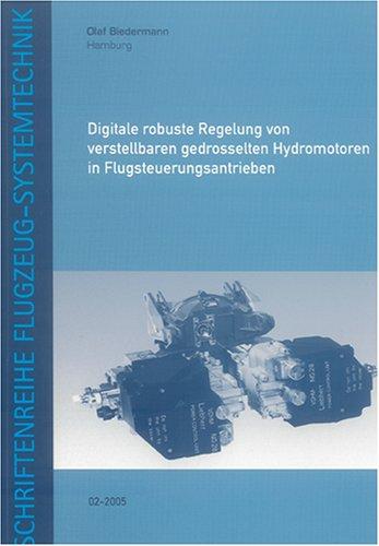 Digitale robuste Regelung von verstellbaren gedrosselten Hydromotoren in Flugsteuerungsantrieben (Schriftenreihe Flugzeug-Systemtechnik) -