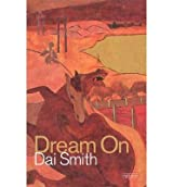 [(Dream on)] [ By (author) Dai Smith ] [September, 2014]