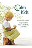 Calm Kids: Help Children Relax with Mindful Activities