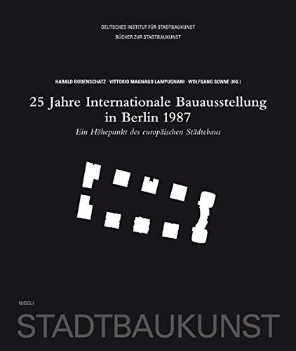 25 Jahre Internationale Bauausstellung in Berlin 1987. Ein Höhepunkt des europäischen Städtebaus (Bücher zur Stadtbaukunst)