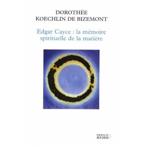 Edgar Cayce : la mémoire spirituelle de la matière