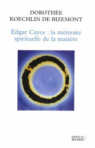 Edgar Cayce : la mmoire spirituelle de la matire