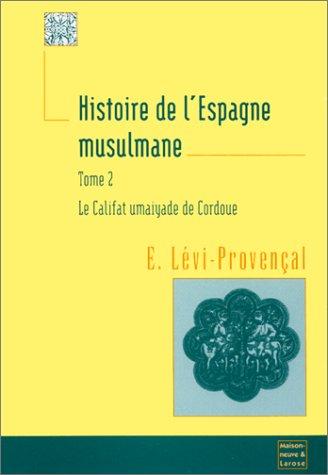 HISTOIRE DE L'ESPAGNE MUSULMANE. Tome 2, Le califat umaiyade de Cordoue (912-1031) par Evariste Lévi-Provençal