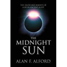 The Midnight Sun: The Death and Rebirth of God in Ancient Egypt