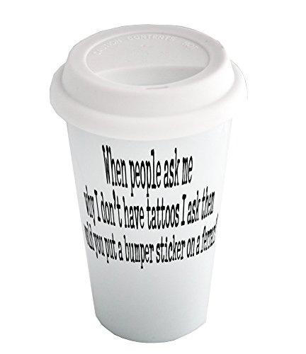 coffee-cup-with-when-people-ask-me-why-i-dont-have-tattoos-i-ask-them-would-you-put-a-bumper-sticker