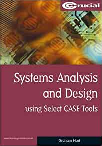 Systems Analysis And Design Using Select Case Tools Computing Study Texts Series Amazon Co Uk Hart Graham 9781903337226 Books