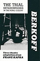 The Trial / Metamorphosis / In the Penal Colony: Three Theatre Adaptations from Franz Kafka