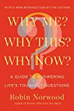 [(Why Me? Why This? Why Now? : A Guide to Answering Life's Toughest Questions)] [By (author) Robin Norwood] published on (October, 2013) - Robin Norwood