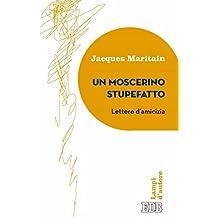 Un Moscerino stupefatto: Lettere d'amicizia. Traduzione di Mario Vitella. Introduzione e note di Tullio Motterle (Italian Edition)